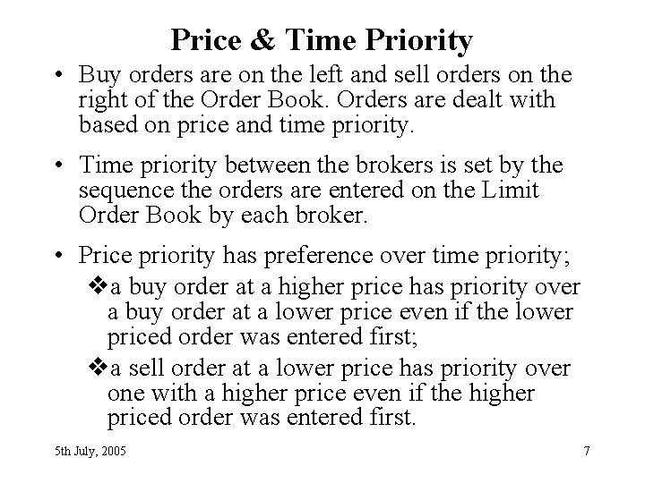 Price & Time Priority • Buy orders are on the left and sell orders