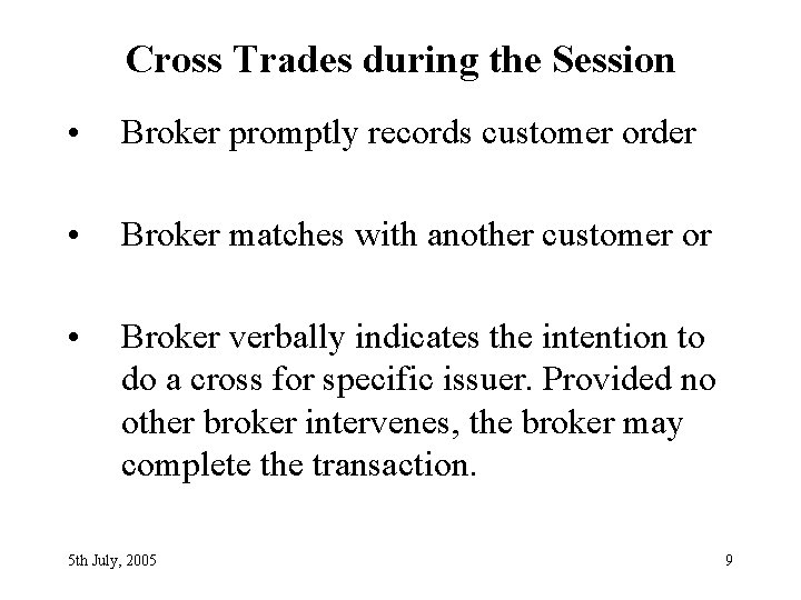 Cross Trades during the Session • Broker promptly records customer order • Broker matches