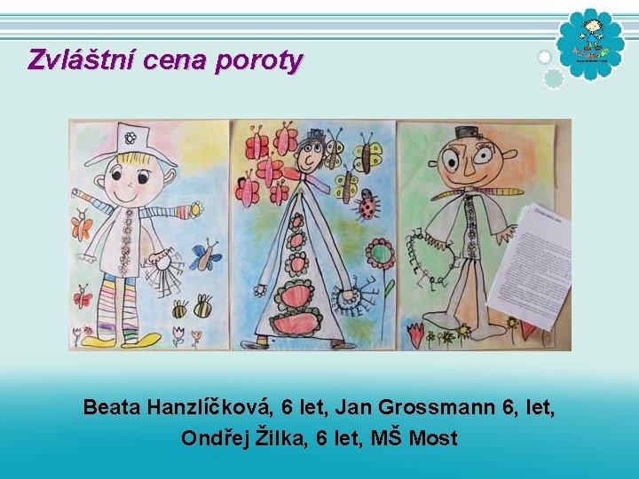 Zvláštní cena poroty Beata Hanzlíčková, 6 let, Jan Grossmann 6, let, Ondřej Žilka, 6