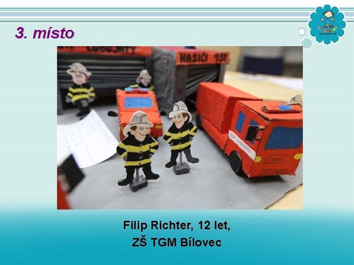 3. místo Filip Richter, 12 let, ZŠ TGM Bílovec