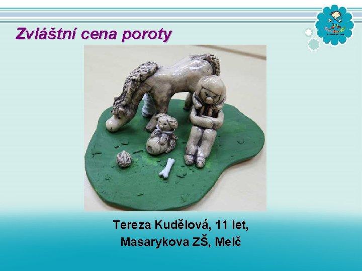 Zvláštní cena poroty Tereza Kudělová, 11 let, Masarykova ZŠ, Melč