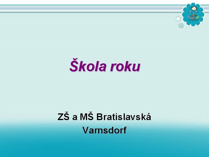 Škola roku ZŠ a MŠ Bratislavská Varnsdorf