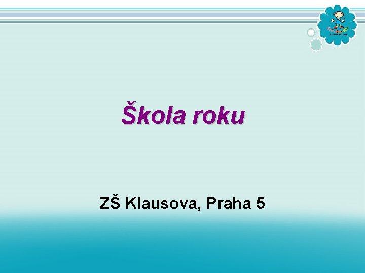 Škola roku ZŠ Klausova, Praha 5