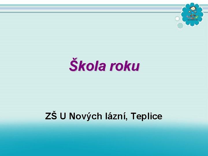 Škola roku ZŠ U Nových lázní, Teplice
