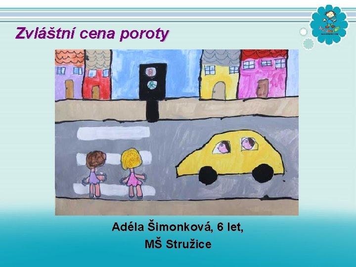 Zvláštní cena poroty Adéla Šimonková, 6 let, MŠ Stružice