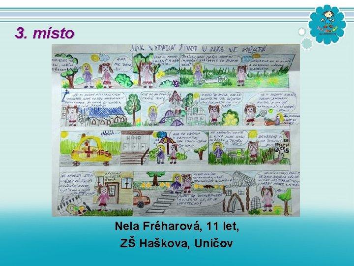 3. místo Nela Fréharová, 11 let, ZŠ Haškova, Uničov
