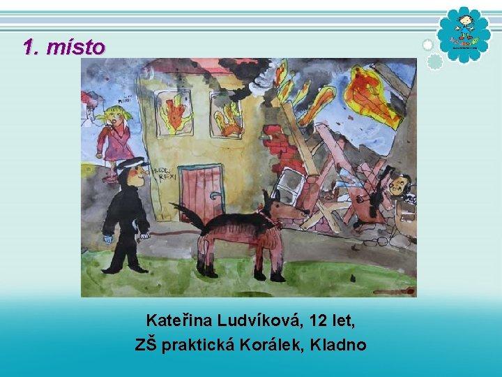 1. místo Kateřina Ludvíková, 12 let, ZŠ praktická Korálek, Kladno