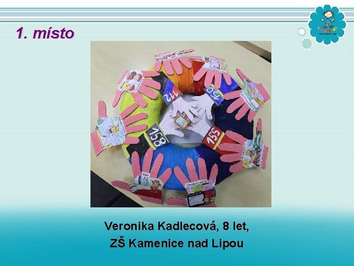 1. místo Veronika Kadlecová, 8 let, ZŠ Kamenice nad Lipou
