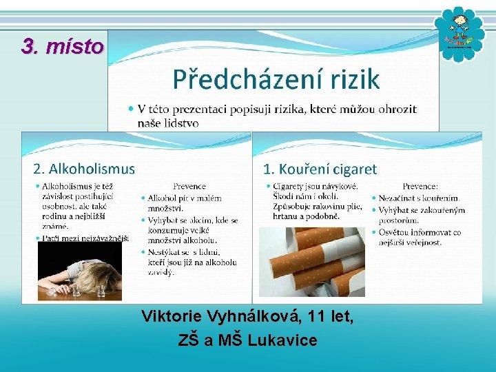 3. místo Viktorie Vyhnálková, 11 let, ZŠ a MŠ Lukavice
