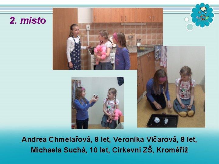 2. místo Andrea Chmelařová, 8 let, Veronika Vičarová, 8 let, Michaela Suchá, 10 let,