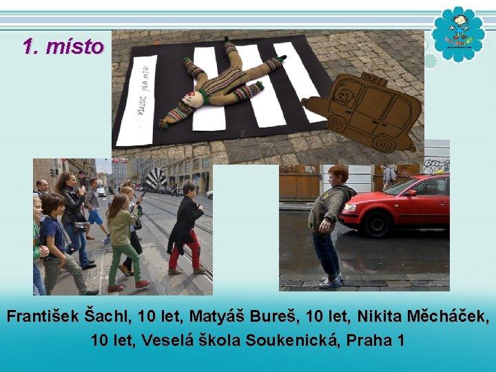 1. místo František Šachl, 10 let, Matyáš Bureš, 10 let, Nikita Měcháček, 10 let,