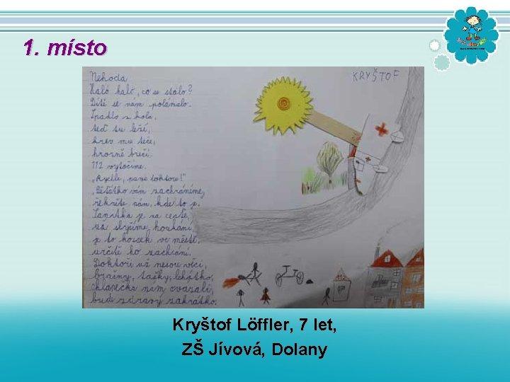 1. místo Kryštof Löffler, 7 let, ZŠ Jívová, Dolany