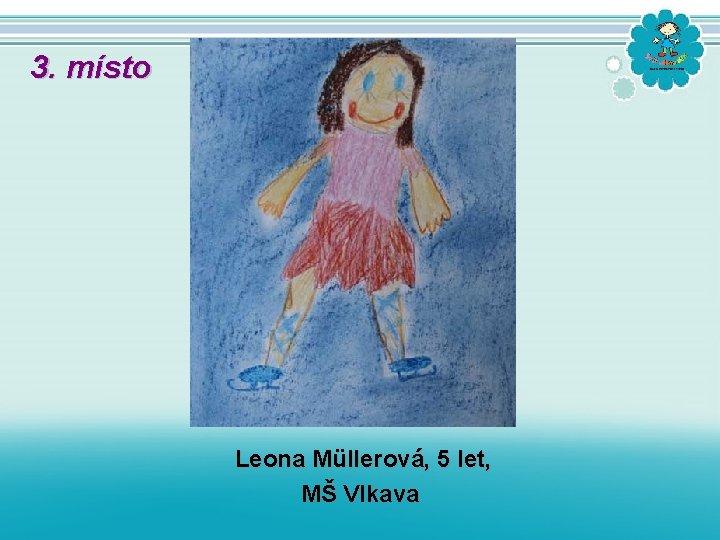 3. místo Leona Müllerová, 5 let, MŠ Vlkava