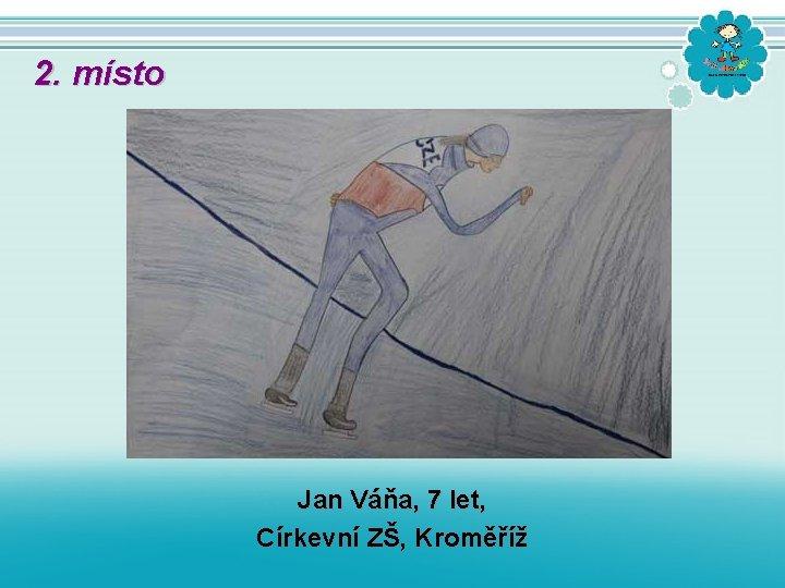 2. místo Jan Váňa, 7 let, Církevní ZŠ, Kroměříž