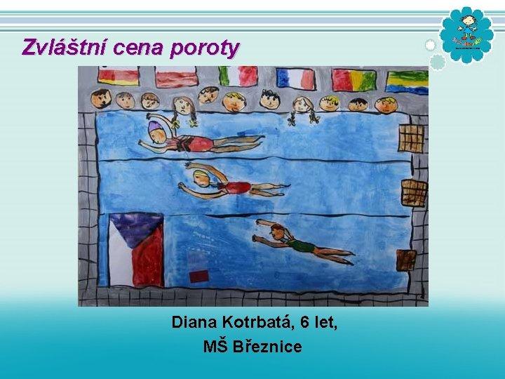 Zvláštní cena poroty Diana Kotrbatá, 6 let, MŠ Březnice