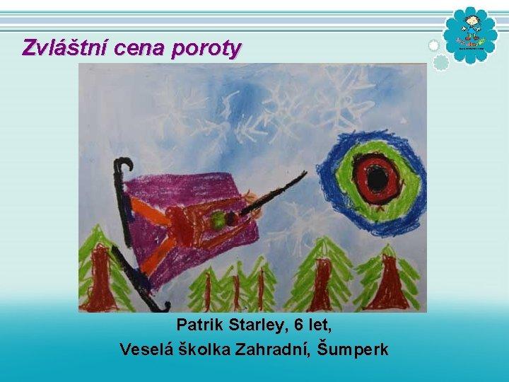 Zvláštní cena poroty Patrik Starley, 6 let, Veselá školka Zahradní, Šumperk