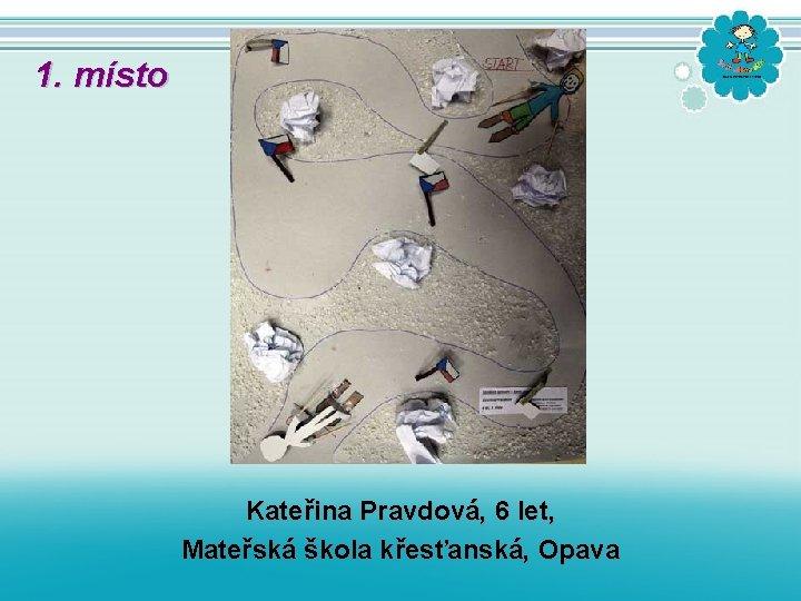 1. místo Kateřina Pravdová, 6 let, Mateřská škola křesťanská, Opava
