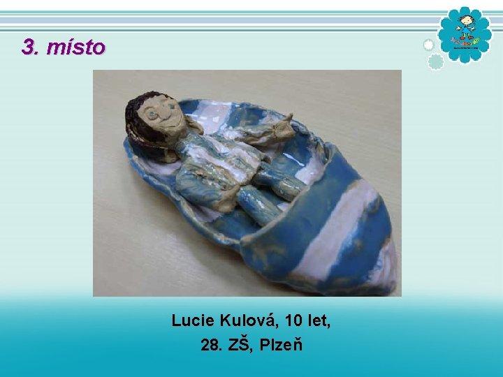 3. místo Lucie Kulová, 10 let, 28. ZŠ, Plzeň