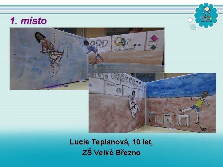1. místo Lucie Teplanová, 10 let, ZŠ Velké Březno