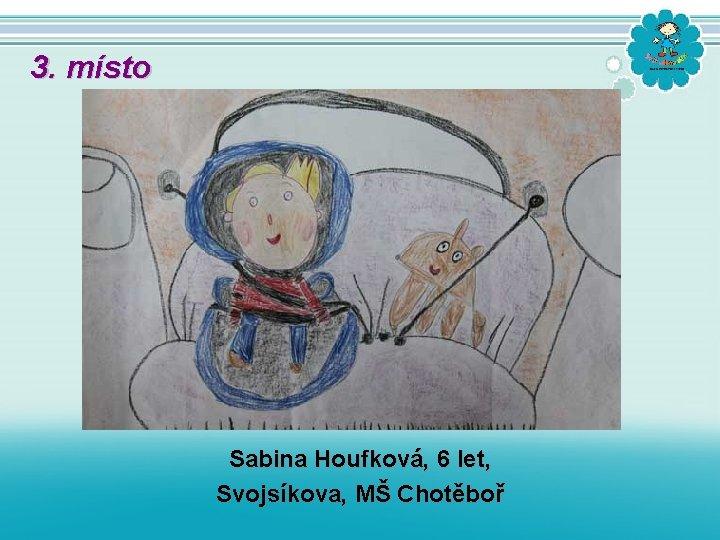 3. místo Sabina Houfková, 6 let, Svojsíkova, MŠ Chotěboř