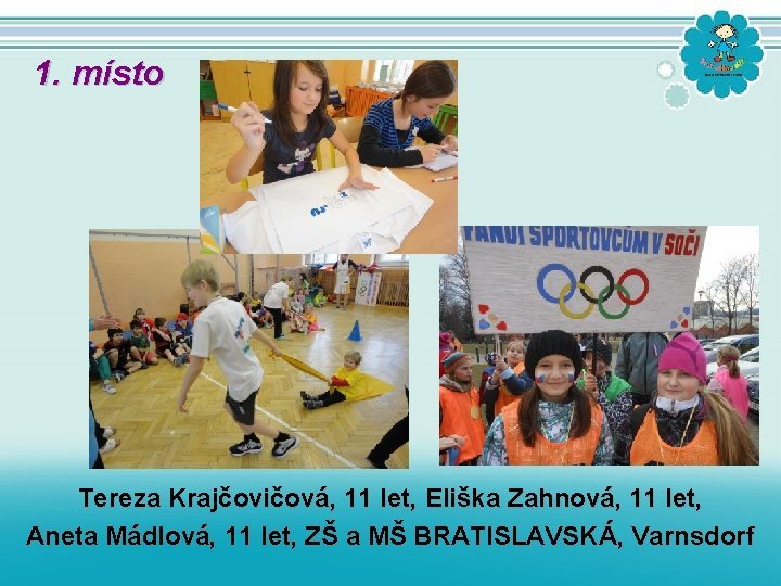 1. místo Tereza Krajčovičová, 11 let, Eliška Zahnová, 11 let, Aneta Mádlová, 11 let,