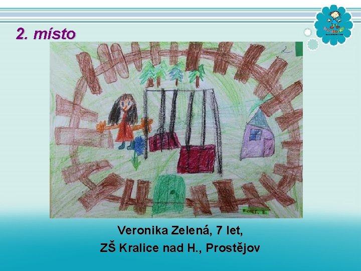 2. místo Veronika Zelená, 7 let, ZŠ Kralice nad H. , Prostějov