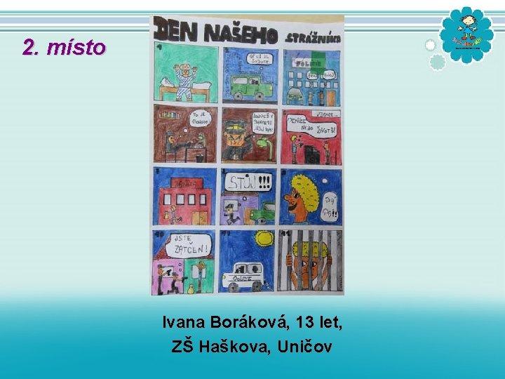 2. místo Ivana Boráková, 13 let, ZŠ Haškova, Uničov