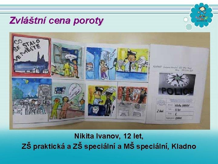 Zvláštní cena poroty Nikita Ivanov, 12 let, ZŠ praktická a ZŠ speciální a MŠ