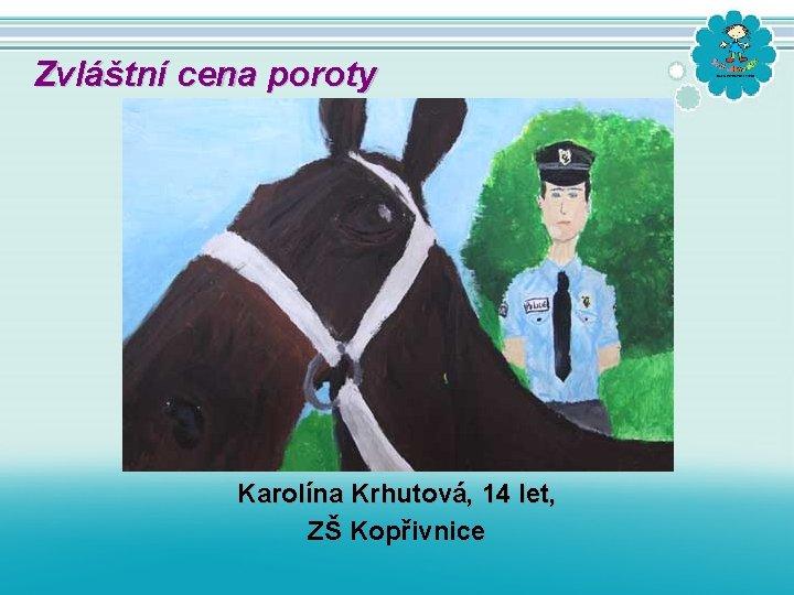 Zvláštní cena poroty Karolína Krhutová, 14 let, ZŠ Kopřivnice