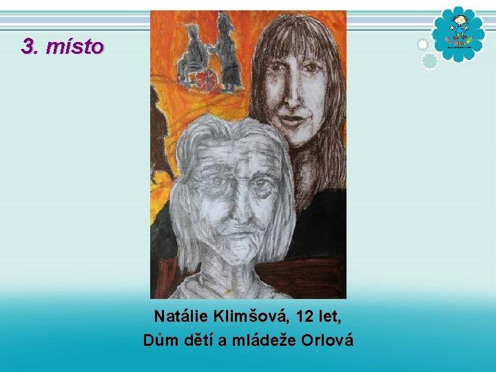 3. místo Natálie Klimšová, 12 let, Dům dětí a mládeže Orlová