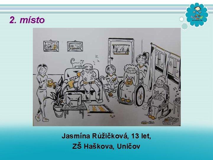 2. místo Jasmína Růžičková, 13 let, ZŠ Haškova, Uničov