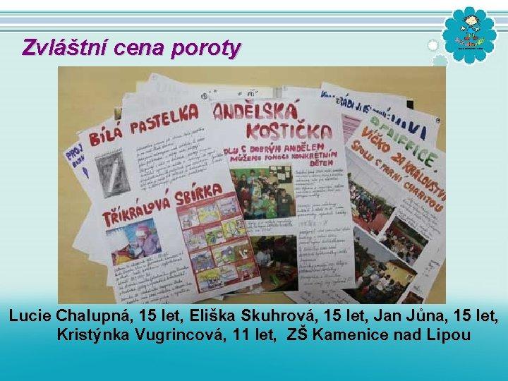 Zvláštní cena poroty Lucie Chalupná, 15 let, Eliška Skuhrová, 15 let, Jan Jůna, 15
