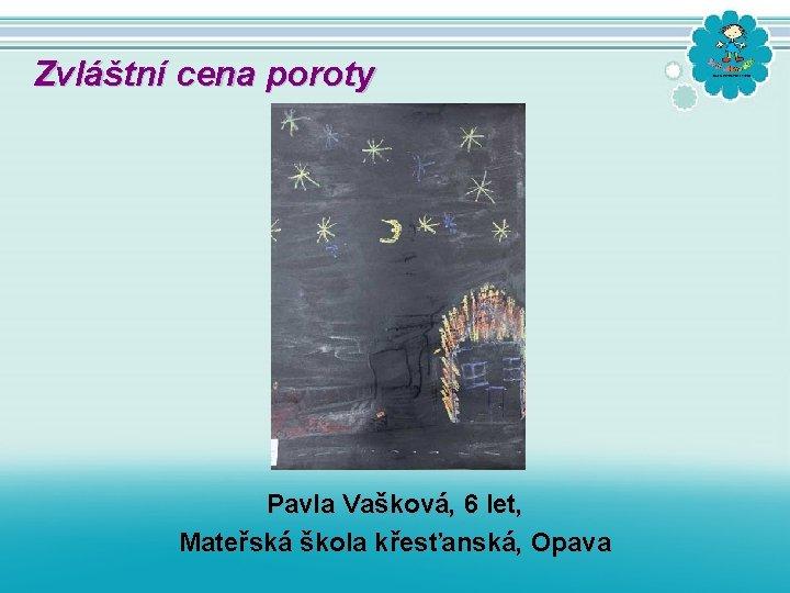 Zvláštní cena poroty Pavla Vašková, 6 let, Mateřská škola křesťanská, Opava