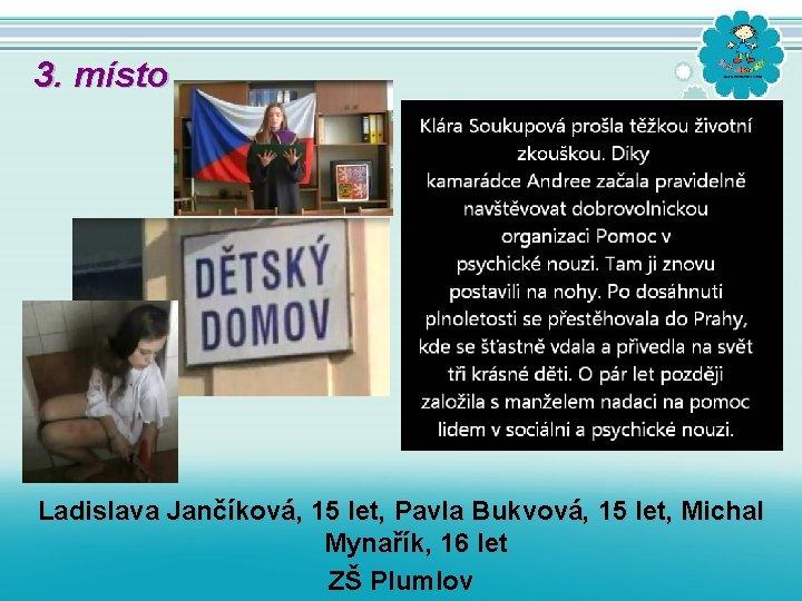3. místo Ladislava Jančíková, 15 let, Pavla Bukvová, 15 let, Michal Mynařík, 16 let