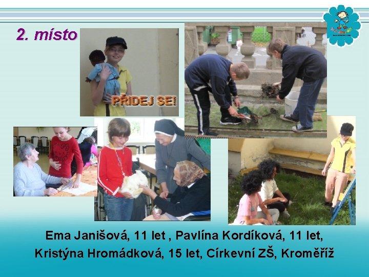 2. místo Ema Janišová, 11 let , Pavlína Kordíková, 11 let, Kristýna Hromádková, 15