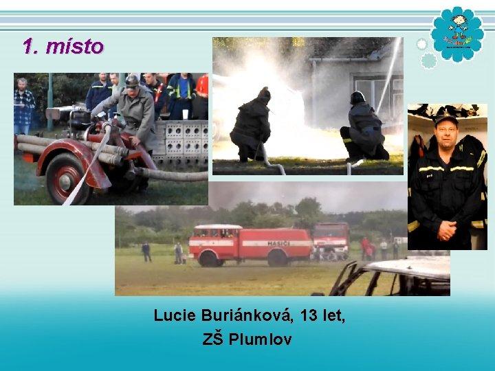 1. místo Lucie Buriánková, 13 let, ZŠ Plumlov