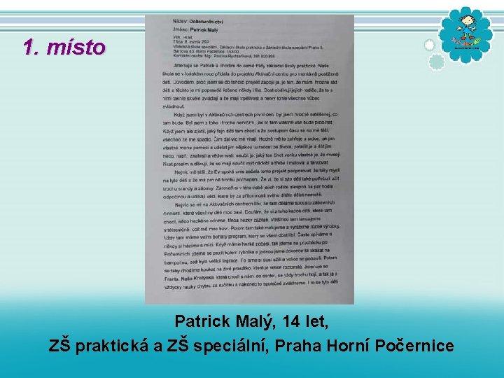 1. místo Patrick Malý, 14 let, ZŠ praktická a ZŠ speciální, Praha Horní Počernice