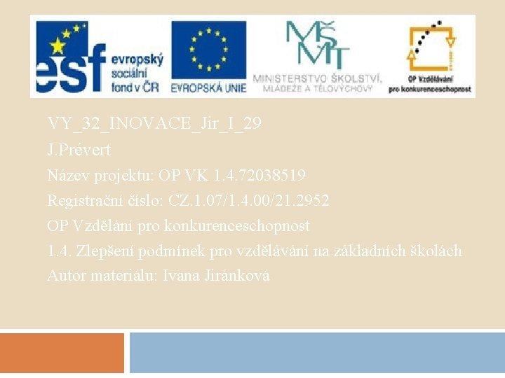 VY_32_INOVACE_Jir_I_29 J. Prévert Název projektu: OP VK 1. 4. 72038519 Registrační číslo: CZ. 1.