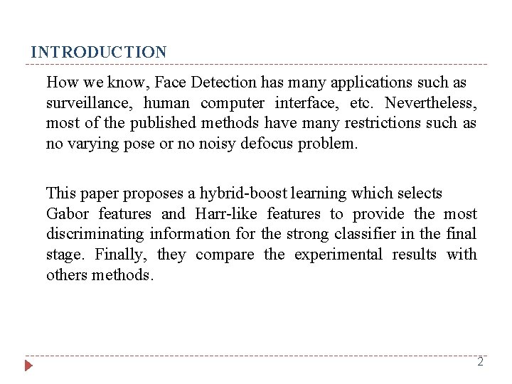 INTRODUCTION How we know, Face Detection has many applications such as surveillance, human computer