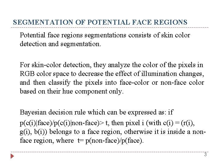 SEGMENTATION OF POTENTIAL FACE REGIONS Potential face regions segmentations consists of skin color detection