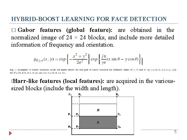 HYBRID-BOOST LEARNING FOR FACE DETECTION Gabor features (global feature): are obtained in the normalized