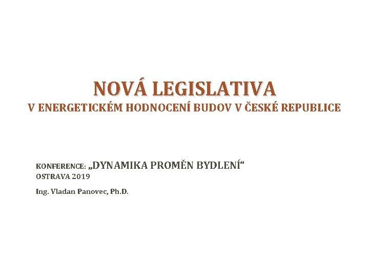 """NOVÁ LEGISLATIVA V ENERGETICKÉM HODNOCENÍ BUDOV V ČESKÉ REPUBLICE KONFERENCE: """"DYNAMIKA PROMĚN BYDLENÍ"""" OSTRAVA"""