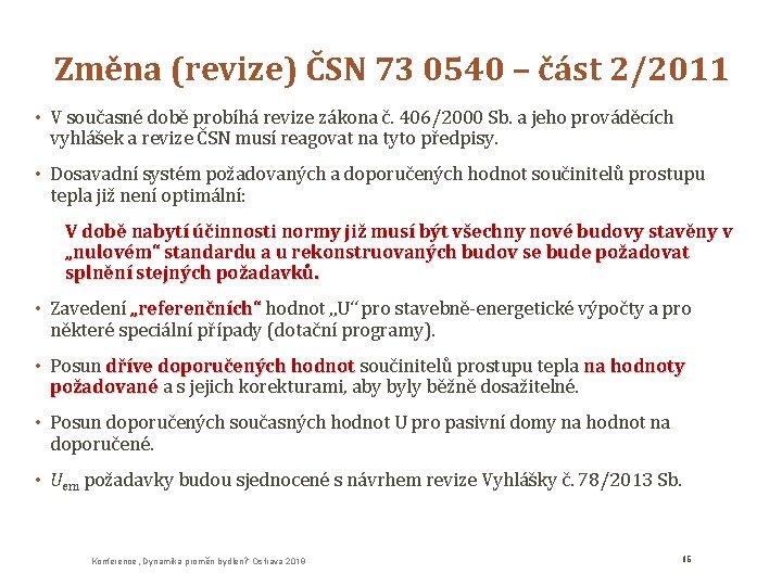 Změna (revize) ČSN 73 0540 – část 2/2011 • V současné době probíhá revize