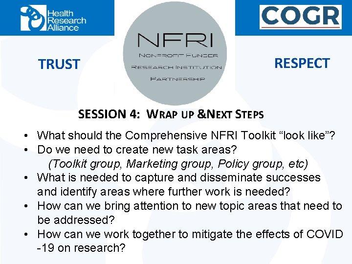 TRUST RESPECT SESSION 4: WRAP UP &NEXT STEPS • What should the Comprehensive NFRI