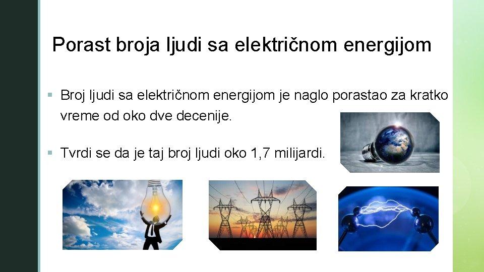 z Porast broja ljudi sa električnom energijom § Broj ljudi sa električnom energijom je
