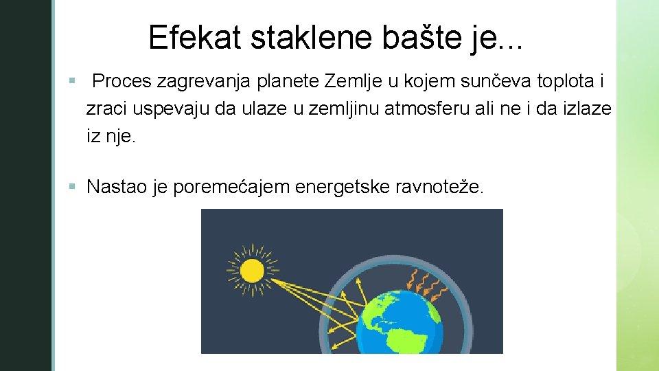 z Efekat staklene bašte je. . . § Proces zagrevanja planete Zemlje u kojem