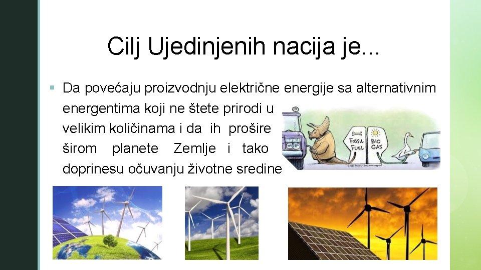 z Cilj Ujedinjenih nacija je. . . § Da povećaju proizvodnju električne energije sa