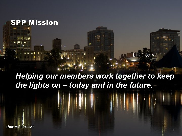 SPP Mission Helping our members work together to keep the lights on – today