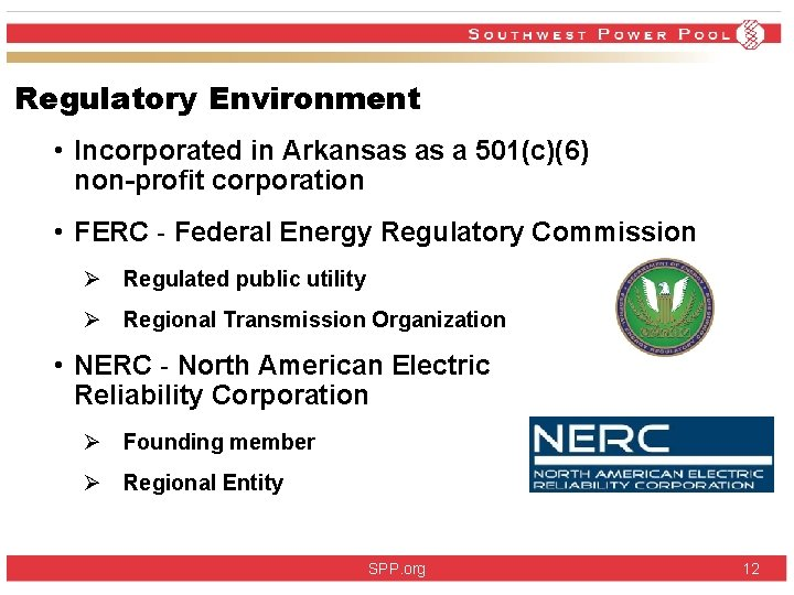 Regulatory Environment • Incorporated in Arkansas as a 501(c)(6) non-profit corporation • FERC -