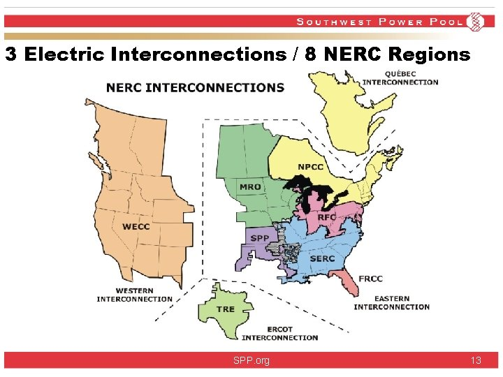 3 Electric Interconnections / 8 NERC Regions SPP. org 13